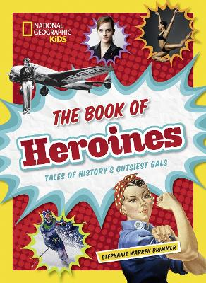 The Book of Heroines: Tales of History's Gutsiest Gals - History (World) (Hardback)