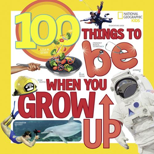 100 Things to Be When You Grow Up - 100 Things To (Paperback)