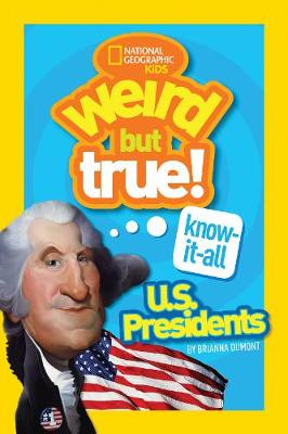 Weird But True! Know-It-All US Presidents: U.S. Presidents - Weird But True (Paperback)