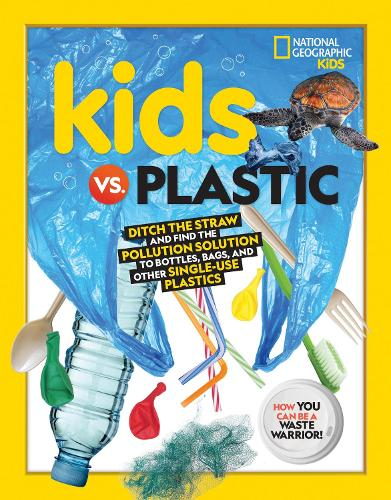 Kids vs. Plastic: Ditch the Straw and Find the Pollution Solution to Bottles, Bags, and Other Single-Use Plastics (Paperback)