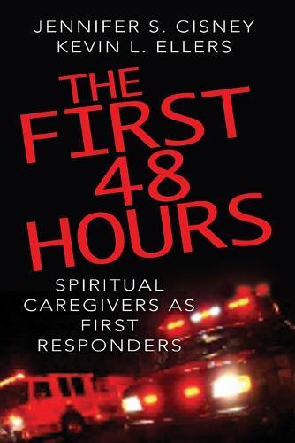 The First 48 Hours: Spiritual Caregivers as First Responders (Paperback)