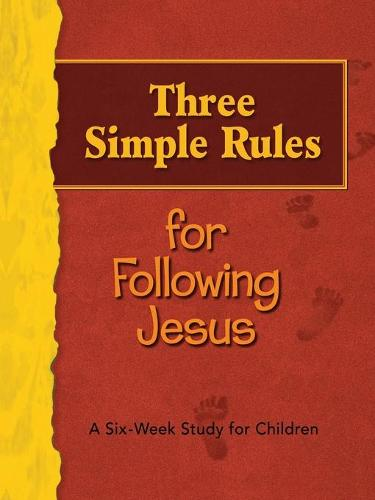 Three Simple Rules for Following Jesus: A Six-week Study for Children (Paperback)