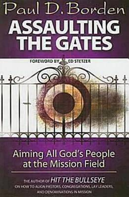 Assaulting the Gates: Aiming All God's People at the Mission Field (Paperback)