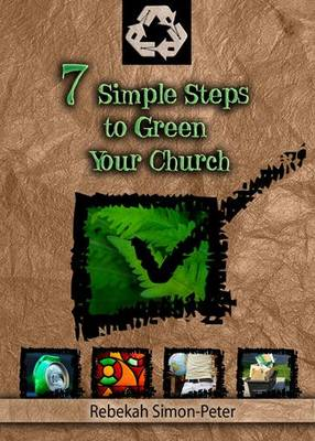 Seven Simple Steps to Green Your Church: Starting on the Path to a Cleaner Environment (Paperback)
