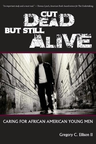 Cut Dead But Still Alive: Caring for African American Young Men (Paperback)