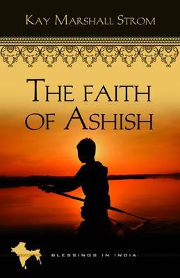 Faith of Ashish - Blessings in India Series Bk. 1 (Paperback)