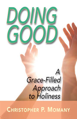 Doing Good: A Grace-filled Approach to Holiness (Paperback)