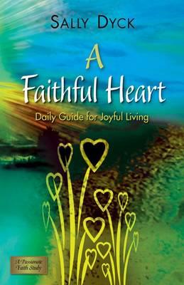A Faithful Heart: Daily Guide for Joyful Living (Paperback)