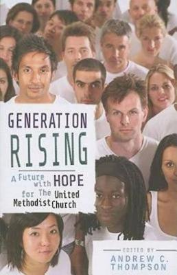 Generation Rising: A Future with Hope for the United Methodist Church (Paperback)