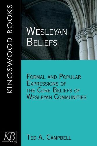 Wesleyan Beliefs: Formal and Popular Expressions of the Core Beliefs of Wesleyan Communities (Paperback)