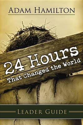 24 Hours That Changed the World Leader Guide (Paperback)