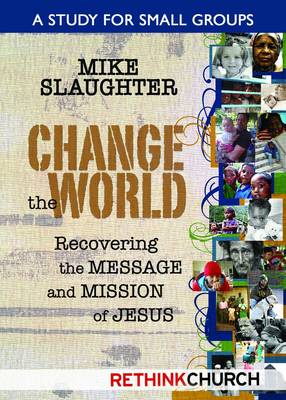 Change the World: Recovering the Message and Mission of Jesus a Study for Small Groups (Paperback)