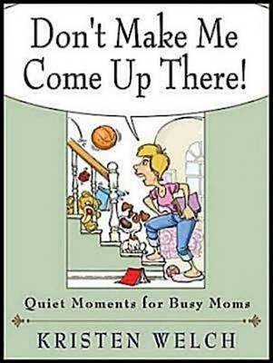 Don't Make Me Come Up There: Quiet Moments for Busy Moms (Paperback)