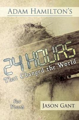 Adam Hamilton's 24 Hours That Changed the World for Children for Youth: Jesus' Last Week on Earth (Paperback)