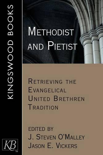Methodist and Pietist: Retrieving the Evangelical United Brethren Tradition (Paperback)