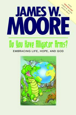 Do You Have Alligator Arms?: Embracing Life, Hope, and God (Paperback)