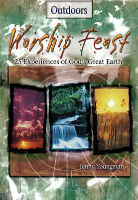Worship Feast Outdoors: 25 Experiences on God's Great Earth (Paperback)