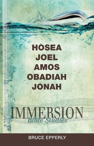 Immersion Bible Studies: Hosea, Joel, Amos, Obadiah, Jonah - Immersion Bible Studies (Paperback)