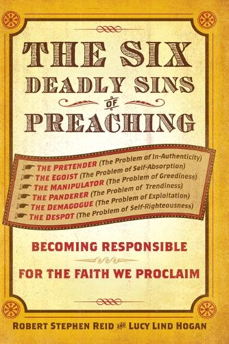 The Six Deadly Sins of Preaching: Becoming Responsible for the Faith We Proclaim (Paperback)
