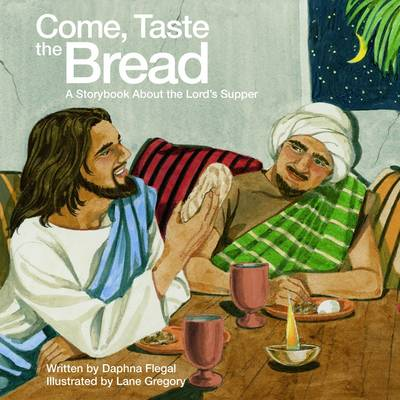 Come Taste the Bread: A Storybook About the Lord's Supper (Paperback)