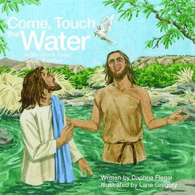 Come Touch the Water: A Storybook About Jesus' Baptism (Paperback)