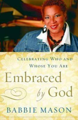 Embraced by God: Celebrating Who and Whose You Are (Hardback)
