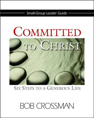 Committed to Christ Small Group Leader's Guide: Six Steps to a Generous Life (Paperback)