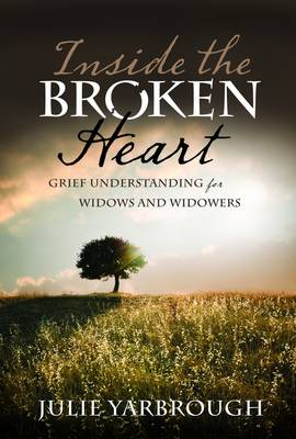 Inside the Broken Heart: Grief Understanding for Widows and Widowers (Paperback)