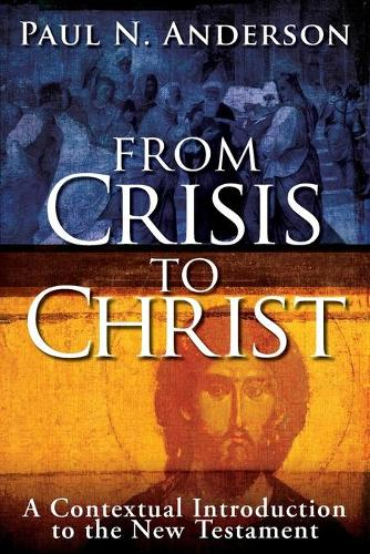 From Crisis to Christ: A Contextual Introduction to the New Testament (Paperback)