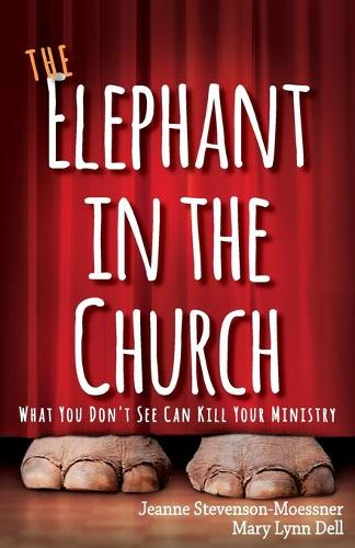 The Elephant in the Church: What You Don't See Can Kill Your Ministry (Paperback)