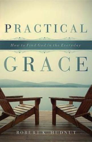 Practical Grace: How to Find God in the Everyday (Paperback)