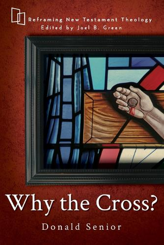 Why the Cross? - Reframing New Testament Theology (Paperback)