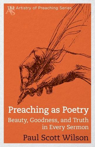 Preaching as Poetry: Beauty, Goodness, and Truth in Every Sermon - Artistry of Preaching (Paperback)