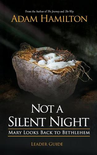 Not a Silent Night Leader Guide: Mary Looks Back to Bethlehem - Not a Silent Night Advent (Paperback)