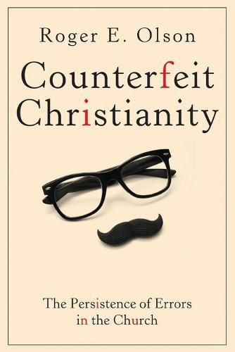 Counterfeit Christianity: The Persistence of Errors in the Church (Paperback)