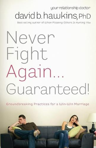 Never Fight Again ... Guaranteed: The Groundbreaking Guide to a Winning Marriage (Paperback)