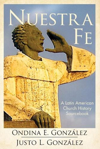 Nuestra Fe: A Latin American Church History Sourcebook (Paperback)