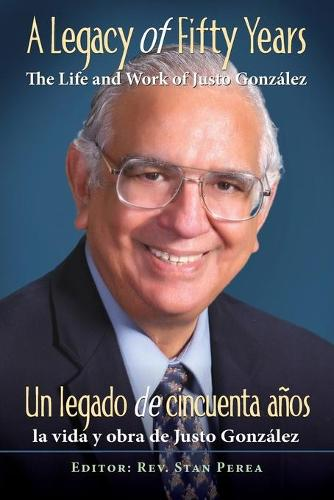A Legacy of Fifty Years: The Life and Work of Justo Gonzalez (Paperback)