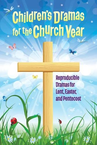 Children's Dramas for the Church Year: Reproducible Dramas for Lent, Easter and Pentecost (Paperback)