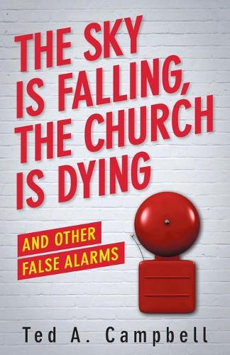 The Sky is Falling, the Church is Dying and Other False Alarms (Paperback)