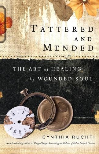 Tattered and Mended: The Art of Healing the Wounded Soul (Paperback)
