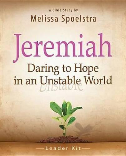 Jeremiah, Bible Study Leader Kit: Daring to Hope in an Unstable World