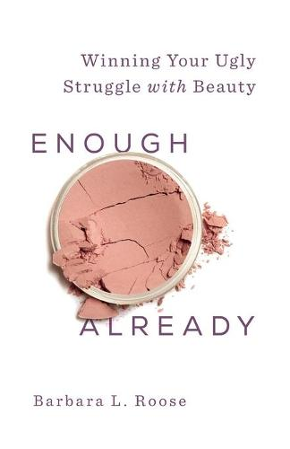 Enough Already: Winning Your Ugly Struggle with Beauty (Paperback)