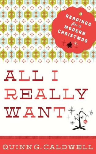 All I Really Want: Readings for a Modern Christmas (Paperback)