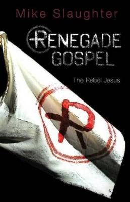Renegade Gospel: The Rebel Jesus - Rengade Gospel (Paperback)