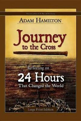 Journey to the Cross, Large Print Edition: Reflecting on 24 Hours That Changed the World (Paperback)