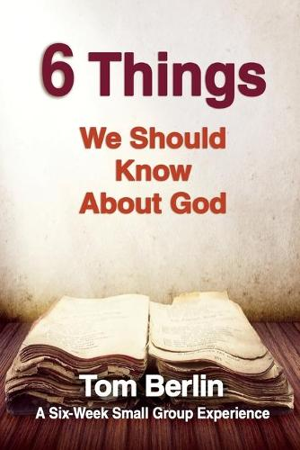 6 Things We Should Know about God Participant Workbook: A Six-Week Small Group Experience (Paperback)