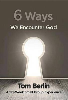 6 Ways We Encounter God Participant Workbook: A Six-Week Small Group Experience (Paperback)