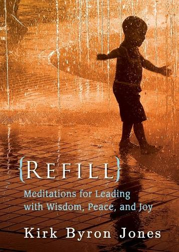 Refill: Meditations for Leading with Wisdom, Peace, and Joy (Paperback)