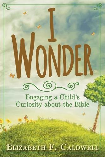 I Wonder: Engaging a Child's Curiosity about the Bible (Paperback)